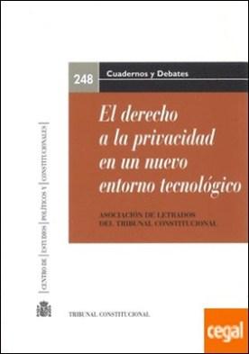 El derecho a la privacidad en un nuevo entorno tecnológico. XX Jornadas de la Asociación de Letrados del Tribunal Constitucional