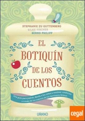 El botiquín de los cuentos . Una guía para padres. Ayuda a los niños a resolver conflictos a través de los cuentos de los hermanos Grimm
