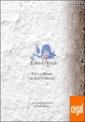 El alma deSgranada . viaje a la memoria del reino de Granada