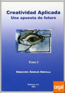 Creatividad aplicaca . una apuesta de futuro por GERVILLA CASTILLO, A. (Dir.)
