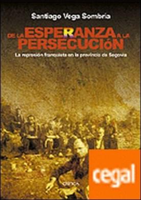 De la esperanza a la persecución . La represión franquista en la provincia de Segovia