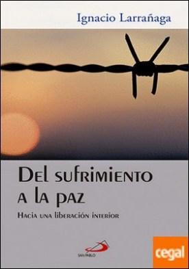 Del sufrimiento a la paz . Hacia una liberación interior