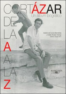 Cortázar de la A a la Z. Un álbum biográfico por Julio Cortázar PDF