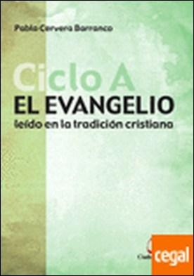 El Evangelio Ciclo A . leído en la tradición cristiana por Cervera Barranco, Pablo PDF