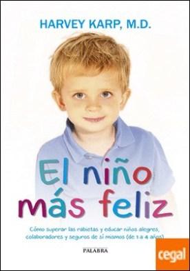 El niño más feliz . Cómo superar las rabietas y educar niños alegres, colaboradores y seguros de sí mismos (de 1 a 4 años)