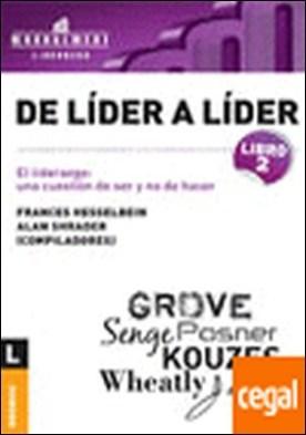 DE LIDER A LIDER 2 . EL LIDERAZGO UNA CUESTION DE SER Y NO DE HACER por Senge, Peter