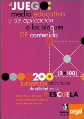 El juego: medio educativo y de aplicación a los bloques de contenidos . 200 ejemplos prácticos de utilidad en la escuela por Bravo Berrocal, Rafael PDF