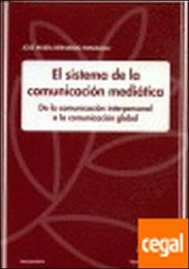 El sistema de la comunicación mediática . DE LA COMUNICACIÓN INTERPERSONAL A LA COMUNICACIÓN GLOBAL