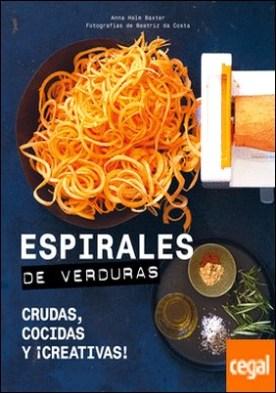 Espirales de verduras . Crudas, cocidas y ¡creativas!