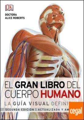 El gran libro del cuerpo humano. . La guía visual definitiva actualizada y ampliada, segunda edición