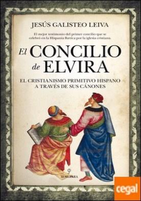 El Concilio de Elvira . El Cristianismo Primitivo Hispano a través de sus cánones