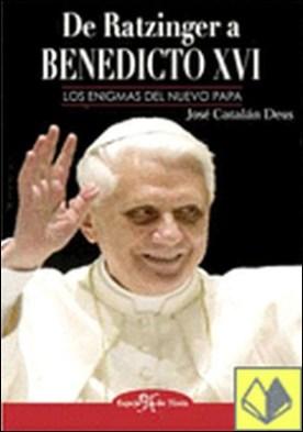 DE RATZINGER a BENEDICTO XVI . los enigmas de un rapado por Catalán Deus, José