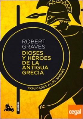 Dioses y héroes de la antigua Grecia . Explicados a los jóvenes por Graves, Robert PDF