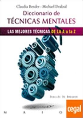 Diccionario de técnicas mentales . las mejores técnicas de la A a la Z