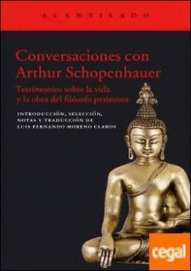 Conversaciones con Arthur Schopenhauer . Testimonios sobre la vida y obra del filósofo pesimista