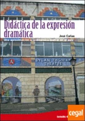 Didáctica de la expresión dramática . Una aproximación a la dinámica teatral en el aula