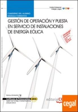 Cuaderno del Alumno Gestión de Operación y puesta en servicio de instalaciones de energía eólica. Certificados de Profesionalidad