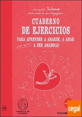 Cuaderno de ejercicios. Aprender amarse, amar y a ser amado