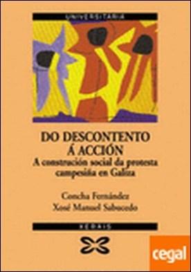 Do descontento á acción . A construción social da protesta campesiña en Galiza por Fernández Fernández, Concepción PDF