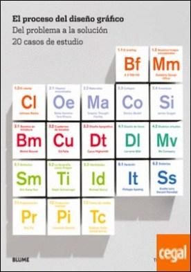 El proceso del diseño gráfico . Del problema a la solución. 20 casos de estudio por Skolos, Nancy PDF