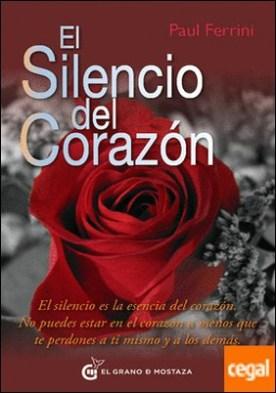 El silencio del corazón . El silencio es la esencia del corazón. No puedes estar en el corazón a menos que te perdones a ti mismo y a los demás