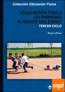 Educación Física en Primaria a través del juego. Tercer ciclo por Grupo LA TARUSA PDF
