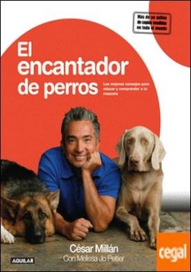 El encantador de perros . Los Mejores Consejos para Educar y Comprender a tu Mascota