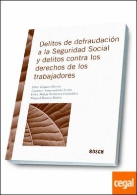 Delitos de defraudación a la Seguridad Social y contra los derechos de los trabajadores por Gómez Pavón, Pilar PDF