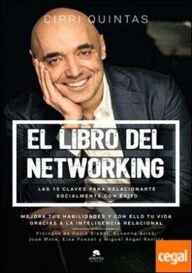 El libro del networking . Las 15 claves para relacionarte socialmente con éxito