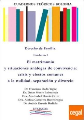 Cuadernos Teóricos Bolonia. Derecho de familia. Cuaderno I. El matrimonio y situaciones análogas de convivencia. Crisis y efectos comunes a la nulidad, separación y divorcio