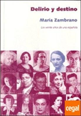 Delirio y destino . los veinte años de una española por Zambrano, María