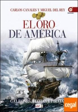 El oro de América . Galeones, fl otas y piratas