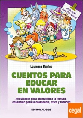 Cuentos para educar en valores . Actividades para animación a la lectura, educación para la ciudadanía, ética y tutorías