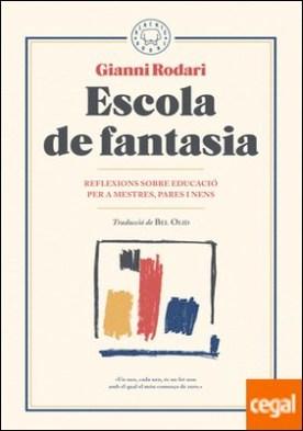 Escola de fantasia . Reflexions sobre educació per a mestres, pares i nens