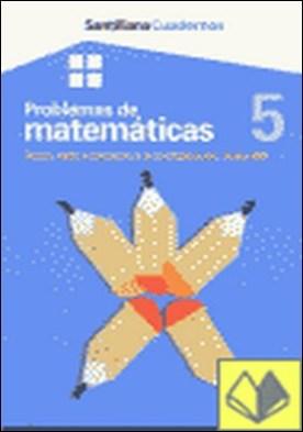 CUADERNOS PROBLEMAS DE MATEMATICAS 5 . SUMA, RESTA E INICIACIÓN A LA MULTIPLICACIÓN. HASTA 999