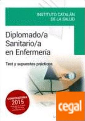 Diplomado/a Sanitario/a en Enfermería del Instituto Catalán de la Salud. Test y supuestos prácticos