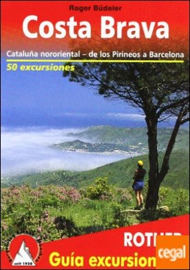 Costa Brava. 50 Excursiones . Cataluña Nororiental - de los Pirineos a Barcelona