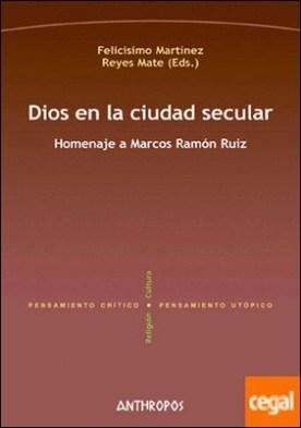 Dios en la ciudad secular . Homenaje a Marcos Ramón Ruiz