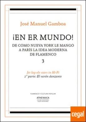 ¡En er mundo! De cómo Nueva York le mangó a París la idea moderna de flamenco 3 . Jet lag ole stars in Hi-Fi. 1º parte: El varo?n danzante