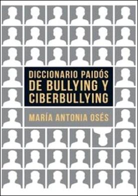 Diccionario Paidós de bullying y ciberbullying por María Antonia Osés PDF