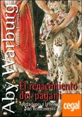El renacimiento del paganismo . Aportaciones a la historia cultural del Renacimiento europeo