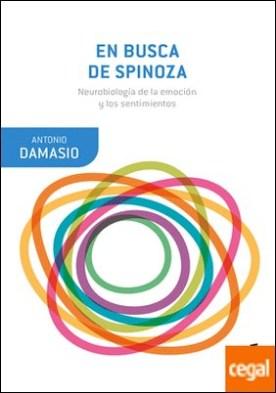 En busca de Spinoza . Neurobiología de la emoción y los sentimientos