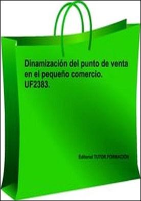 Dinamización del punto de venta en el pequeño comercio. UF2383.