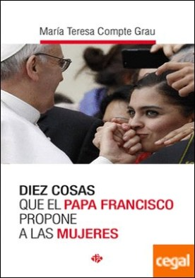 Diez cosas que el Papa Francisco propone a las mujeres