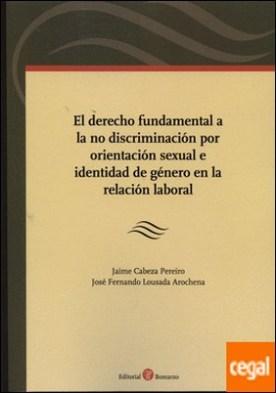 El derecho fundamental a la no discriminación por orientación sexual e identidad de género en la relación laboral