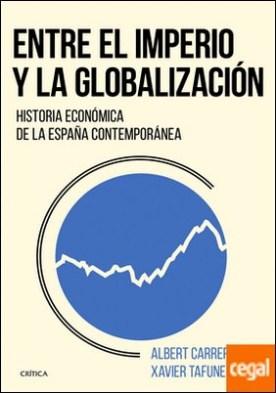 Entre el imperio y la globalización . Historia económica de la España contemporánea por Tafunell, Xavier PDF