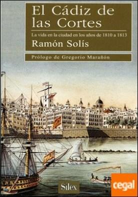 El Cádiz de las Cortes . La vida en la ciudad en los años de 1810 a 1813