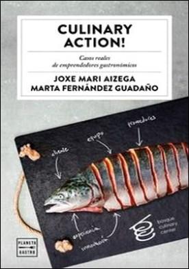 Culinary Action!. Casos reales de emprendedores gastronómicos