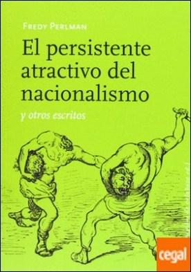 El persisten atractivo del nacionalismo y otros escritos