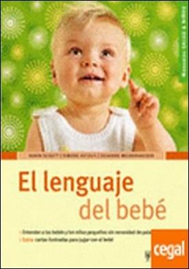 El lenguaje del bebé . Entender a los bebés y los niños pequeños sin necesidad...